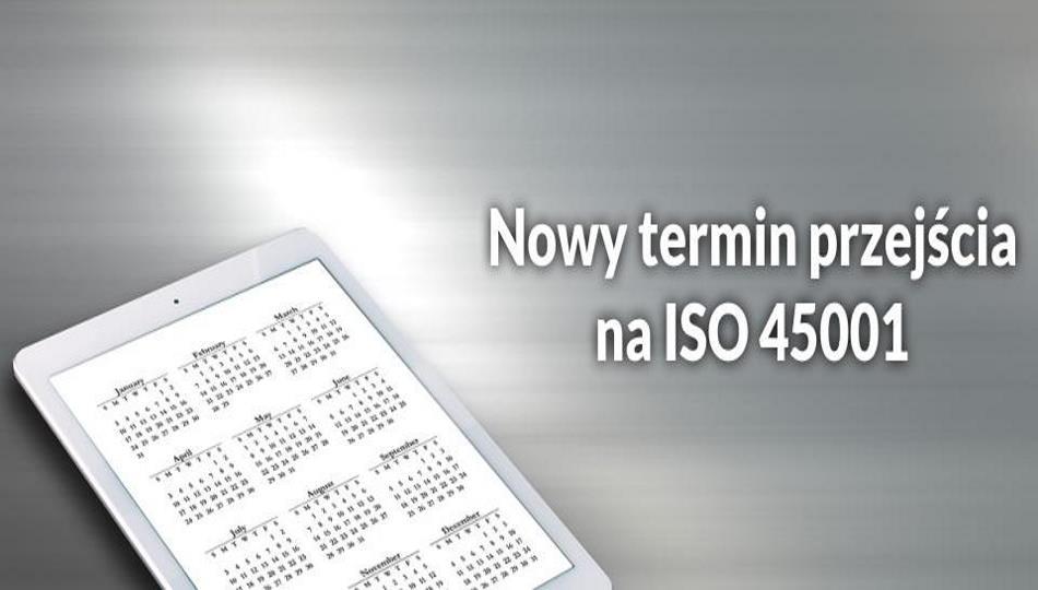 Nowy termin przejścia na ISO 45001 – masz więcej czasu