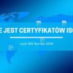 Ile jest certyfikatów ISO? – ISO Survey 2019